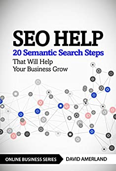 SEO Help: 20 Semantic Search Steps that Will Help Your Business Grow by [Amerland, David]