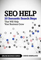 SEO Help: 20 Semantic Search Steps that Will Help Your Business Grow (English Edition)