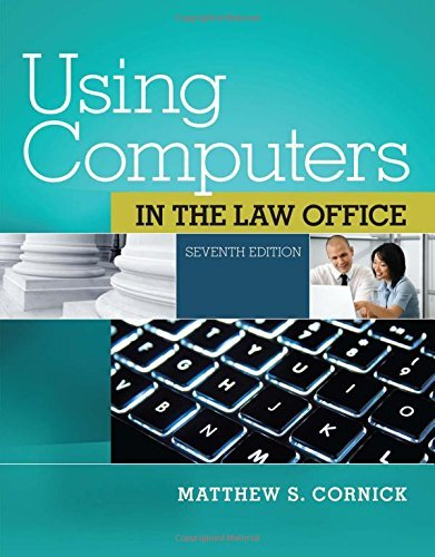 By Matthew S. Cornick Using Computers in the Law Office (with Premium Web Site Printed Access Card) (7th Edition) (In Law Using Computers The Office)