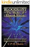 Bloodlust: The Blades of Khazak Khrim (Domains of the Chosen Book 5)