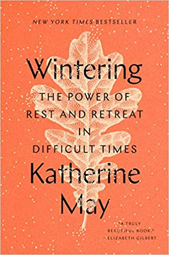 Wintering: The Power of Rest and Retreat in Difficult Times: May,  Katherine: 9780593189481: Amazon.com: Books