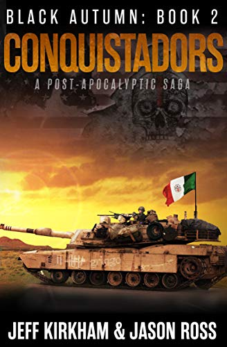 Conquistadors: A Post-apocalyptic Saga (The Black Autumn Series Book 2) by [Kirkham, Jeff, Ross, Jason]