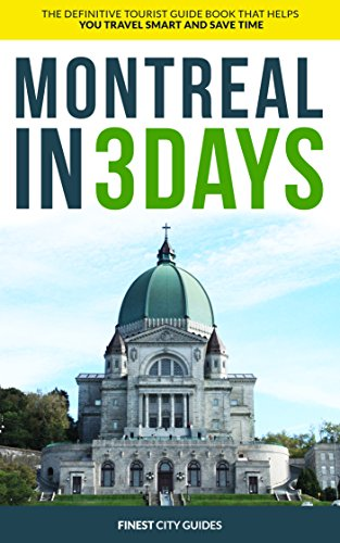 Montreal in 3 Days: The Definitive Tourist Guide Book That Helps You Travel Smart and Save Time (Canada Travel Guide)
