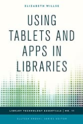 Using Tablets and Apps in Libraries (Library Technology Essentials)