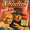 The Shadow: Unearthly Specters Radio/TV Program by Walter Gibson Narrated by Orson Welles, Bill Johnstone, Bret Morrison, Agnes Moorehead, Margot Stevenson, Marjorie Anderson, Grace Matthews