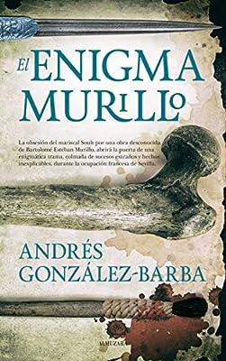 El Enigma de Murillo (Novela Histórica): Amazon.es: González-Barba Capote, Andrés: Libros