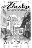 Alaska from Discovery to Statehood, Ivo Duvall, 1479145513