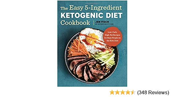 The Easy 5-Ingredient Ketogenic Diet Cookbook: Low-Carb, High-Fat Recipes for Busy People on the Keto Diet: Jen Fisch: Amazon.com: Books