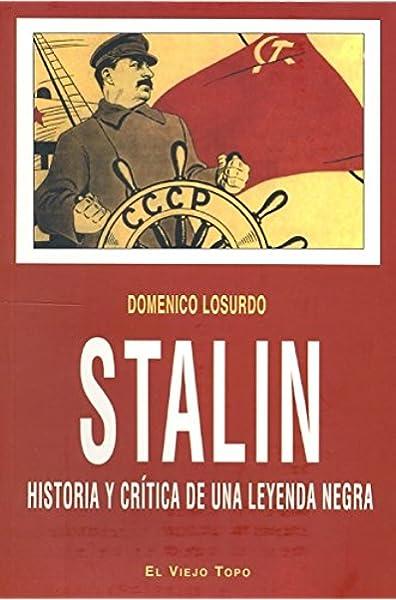 Stalin: Historia y crítica de una leyenda negra Ensayo: Amazon.es: Losurdo, Domenico: Libros