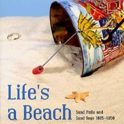 (Life's a Beach: Sand Pails and Sand Toys 1885-1950)