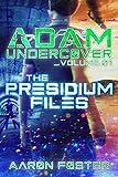 Adam Undercover, The Presidium Files