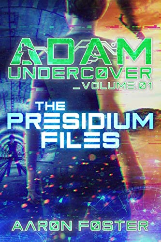 Adam Undercover, The Presidium Files (Volume 1)