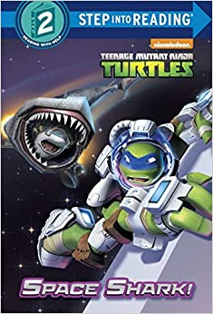 Space Shark! (Teenage Mutant Ninja Turtles) (Step Into Reading: A Step 2 Book)