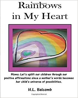 Book Rainbows in My Heart: Dear Moms: Let's uplift our children through our positive affirmations.