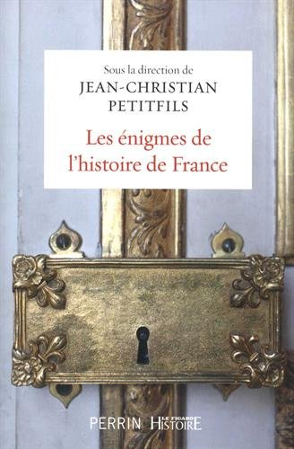 Les énigmes de l'histoire de France - J.C. Petitfils, collectif