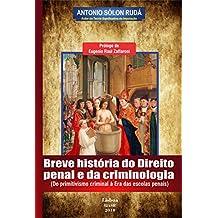 Breve história do direito penal e da criminologia: Do primitivismo criminal à Era das escolas penais (Portuguese Edition)