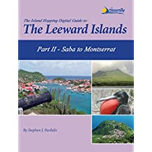 The Island Hopping Digital Guide To The Leeward Islands - Part II - Saba to Montserrat: Including Saba, St. Eustatia (Statia), St. Christopher (St Kitts), ... The Kingdom of Redonda, and Montserrat