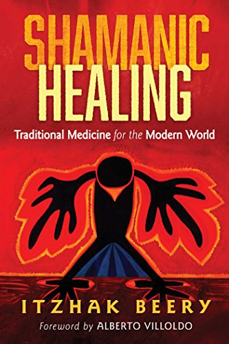 Download for free Shamanic Healing: Traditional Medicine for the Modern World