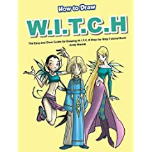 How to Draw W.I.T.C.H: The Easy and Clear Guide for Drawing W.I.T.C.H Step-by-Step Tutorial Book