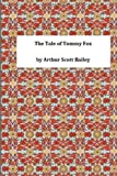 The Tale of Tommy Fox, Arthur Scott Arthur Scott Bailey, 1495392406