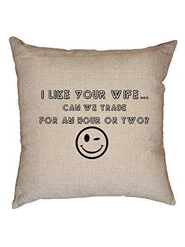 Hollywood Thread I Like Your Wife - Can We Trade for an Hour? Swingers Decorative Linen Throw Cushion Pillow Case with Insert by Hollywood Thread