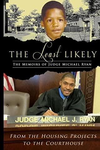 The Least Likely. Memoirs of Judge Michael Ryan... from the Housing Projects to the Courthouse (Memoir Project)