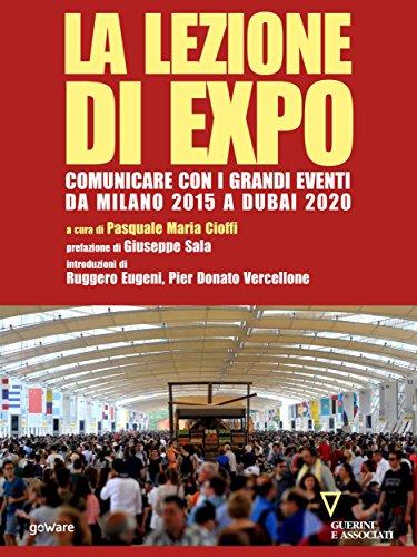 La lezione di Expo. Comunicare con i grandi eventi da Milano 2015 a Dubai 2020. Prefazione di Giuseppe Sala (Italian Edition) (Dubai 2015)