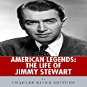 American Legends: The Life of Jimmy Stewart Audiobook by  Charles River Editors Narrated by James Romick