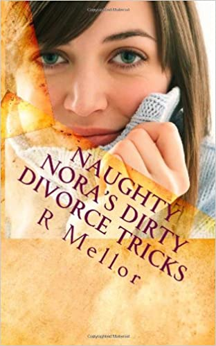 Naughty Nora's Dirty Divorce Tricks: A Moms' practical guide to a