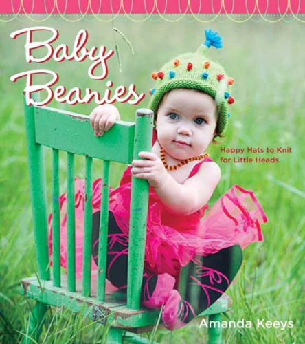 - Baby Beanies: Happy Hats to Knit for Little Heads