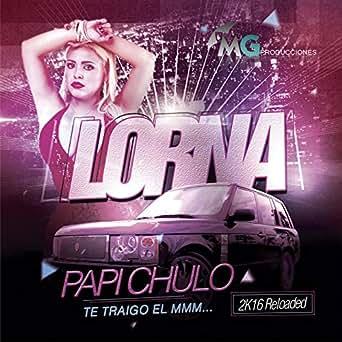 Amazon.com: Papi Chulo... Te Traigo el Mmm 2K16: Lorna: MP3 ...