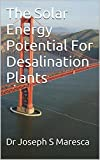 The Solar Energy Potential For Desalination Plants: More Plentiful Water!