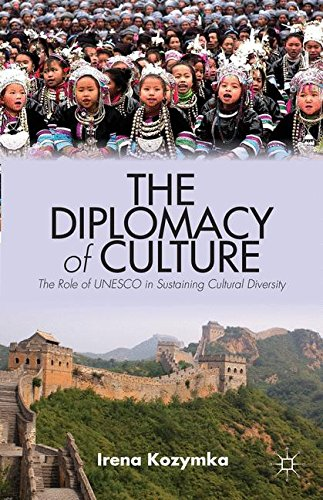 The Diplomacy of Culture: The Role of UNESCO in Sustaining Cultural Diversity (Culture and Religion in International Rel