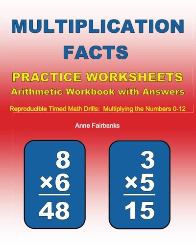 Multiplication Facts Practice Worksheets Arithmetic Workbook with Answers: Reproducible Timed Math Drills:  Multiplying the Numbers 0-12