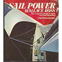 Sail Power: THE COMPLETE GUIDE TO SAILS AND SAIL HANDLING