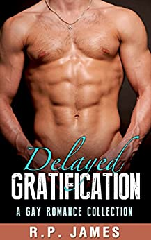 GAY ROMANCE: Delayed Gratification (A Gay Romance Collection) (Gay Romance, LGBT,collection, short stories, new adult & college, contemporary, holiday, ... holiday, comedy, humor, dating, sport) by [James, R.P.]