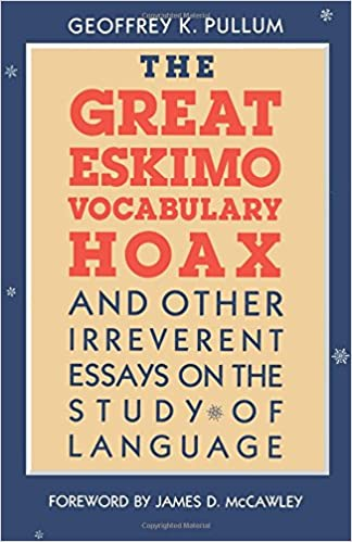 com the great eskimo vocabulary hoax and other irreverent  com the great eskimo vocabulary hoax and other irreverent essays on the study of language 9780226685342 geoffrey k pullum books