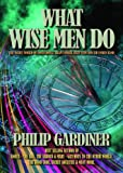 What Wise Men Do, Philip Gardiner, 0955597099