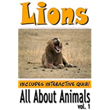 Lions: Facts and Photos (Includes Interactive Quiz!) (All About Animals Book 1)