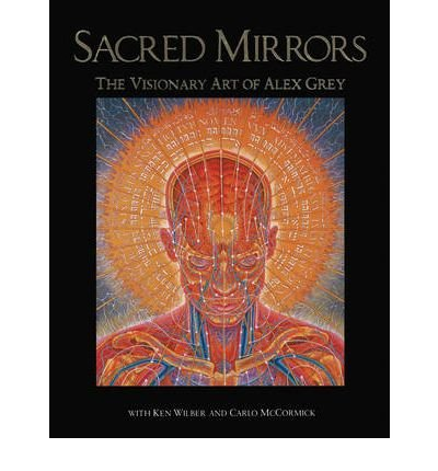 Sacred Mirrors: The Visionary Art of Alex Grey (Paperback) - Common pdf