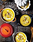 Purely Pumpkin: More Than 100 Seasonal Recipes to Share, Savor, and Warm Your Kitchen