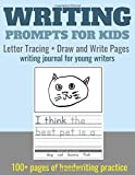 Writing Prompts for Kids. Letter Tracing + Draw and Write Pages: writing journal for young writers. 100+ pages of handwriting practice for preschool, ... 1st grade. (Writing Journal for Kids)