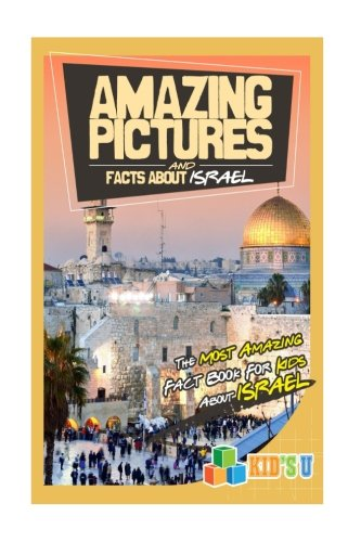 Amazing Pictures and  Facts About Israel: The Most Amazing Fact Book for Kids About Israel [Booklet] (Kid's U)