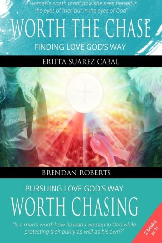 Worth The Chase: Finding Love God's Way