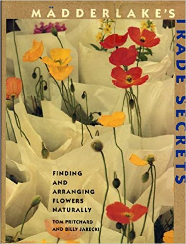 Book Madderlake's Trade Secrets: Finding & Arranging Flowers Naturally