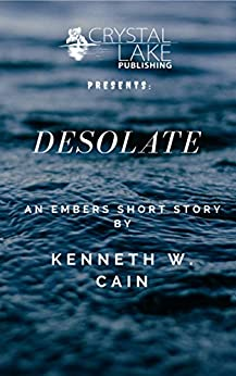 Desolate: An Embers Short Story (Crystal Lake Shorts Book 5) by [Cain, Kenneth W.]