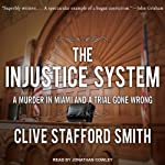 The Injustice System: A Murder in Miami and a Trial Gone Wrong | Clive Stafford Smith