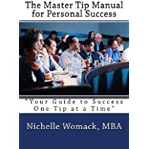 "The Master Tip Manual for Personal Success: ""Your Guide to Success One Tip at a Time."" (Personal Manual Book 1)"