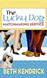 The Lucky Dog Matchmaking Service, Beth Kendrick, 1611735343