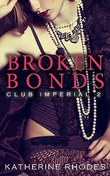 Broken Bonds (Club Imperial Book 2) by [Rhodes, Katherine]